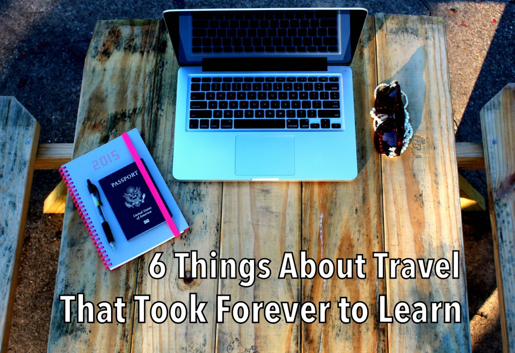 6 Things About Travel That Took Forever to Learn