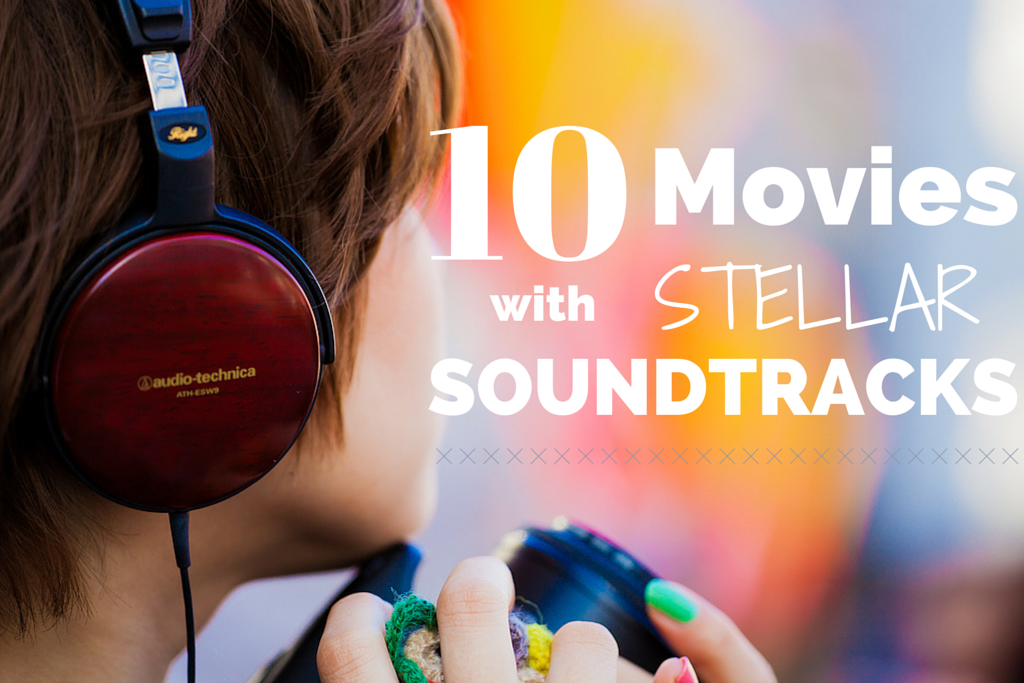 10 Movies with Steller Soundtracks