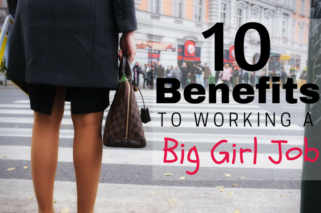 10 Benefits to Working a Big Girl Job