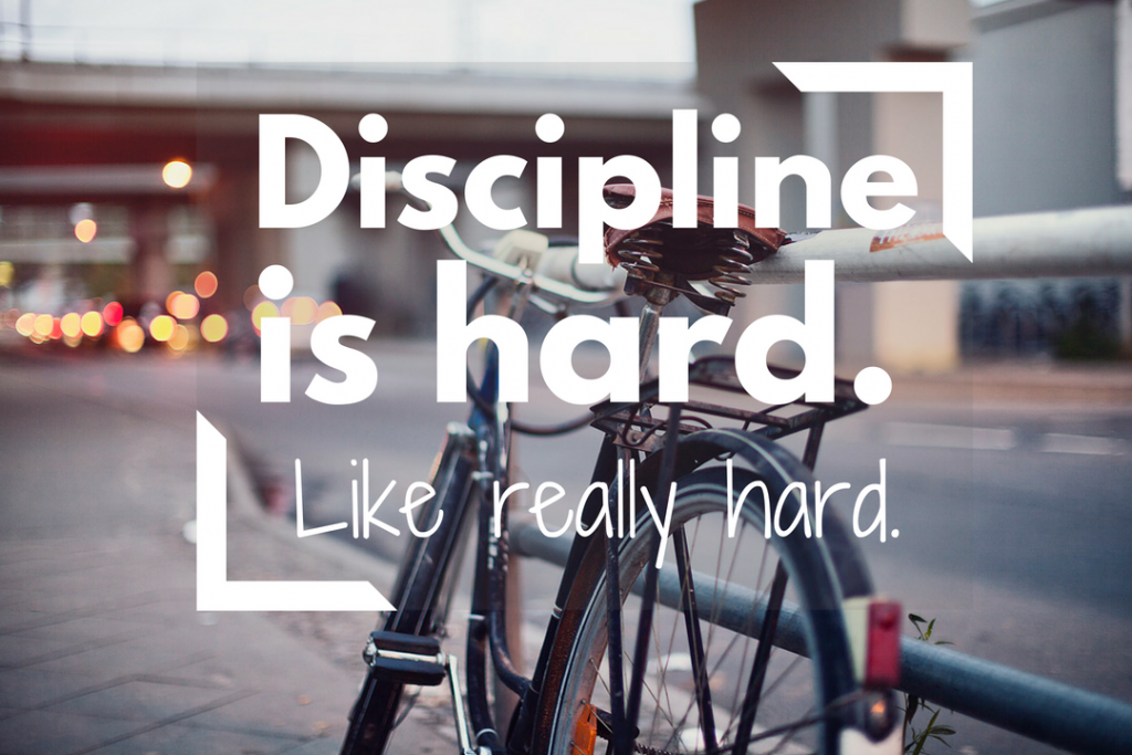 Discipline is hard. Like really hard.